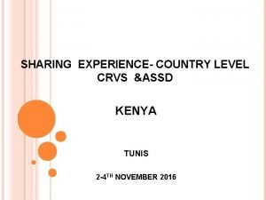 SHARING EXPERIENCE COUNTRY LEVEL CRVS ASSD KENYA TUNIS