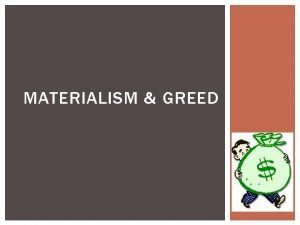 MATERIALISM GREED WHAT IS IT Materialism Preoccupation with