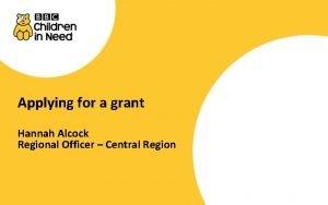 Applying for a grant Hannah Alcock Regional Officer