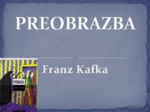 PREOBRAZBA Franz Kafka Biljeka o piscu Franz Kafka