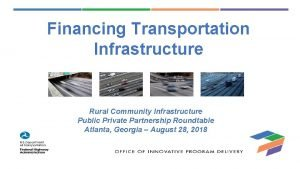 Financing Transportation Infrastructure Rural Community Infrastructure Public Private
