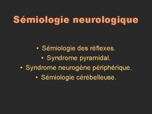 Smiologie neurologique Smiologie des rflexes Syndrome pyramidal Syndrome