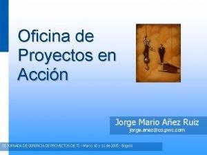 Oficina de Proyectos en Accin Jorge Mario Aez