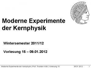 Moderne Experimente der Kernphysik Wintersemester 201112 Vorlesung 15