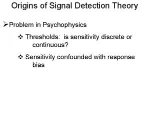 Origins of Signal Detection Theory Problem in Psychophysics