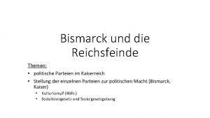 Bismarck und die Reichsfeinde Themen politische Parteien im