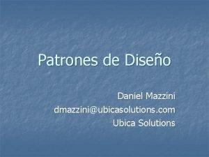 Patrones de Diseo Daniel Mazzini dmazziniubicasolutions com Ubica