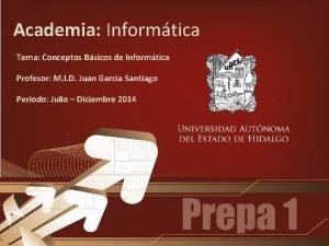 Academia Informtica Tema Conceptos Bsicos de Informtica Profesor