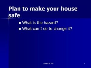 Plan to make your house safe What is