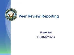 Peer Review Reporting Presented 7 February 2012 Peer