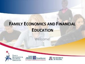 FAMILY ECONOMICS AND FINANCIAL EDUCATION Welcome THE UNIVERSITY
