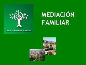 MEDIACIN FAMILIAR CONCEPTO DE MEDIACIN Art 103 Aquel