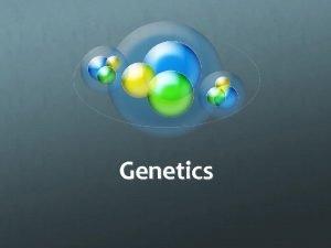 Genetics Genetics Scientific study of heredity Heredity Passing