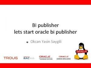 BI publisher lets start oracle bi publisher Okcan
