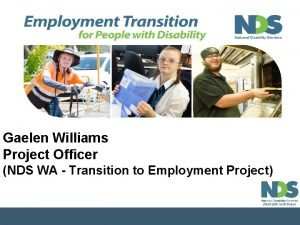 Gaelen Williams Project Officer NDS WA Transition to