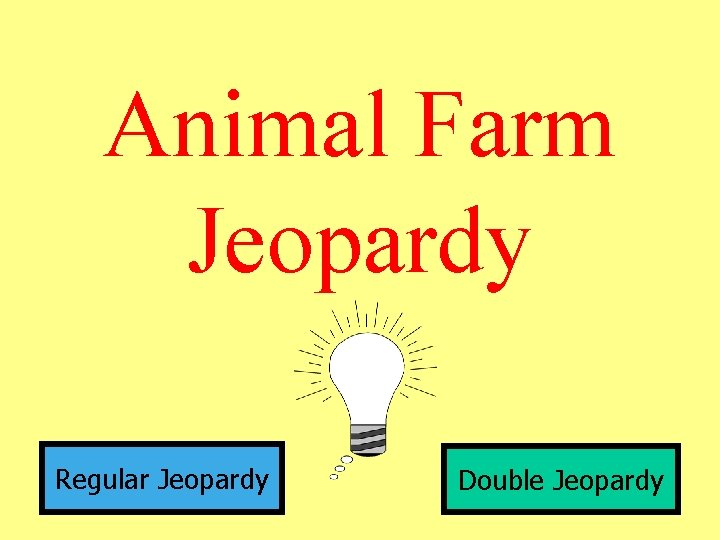 Animal Farm Jeopardy Regular Jeopardy Double Jeopardy Background