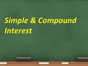 Simple Compound Interest Simple Compound Interest Objective 7