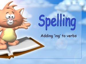 Adding ing to verbs Adding ing Look how