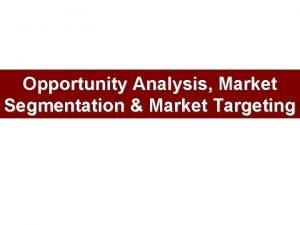 Opportunity Analysis Market Segmentation Market Targeting Where to