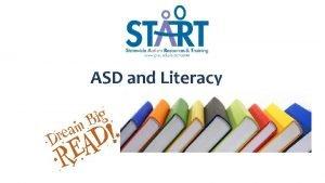 ASD and Literacy ASD Literacy Initiative Literacy Characteristics