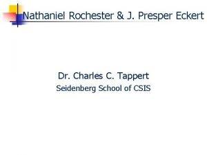 Nathaniel Rochester J Presper Eckert Dr Charles C