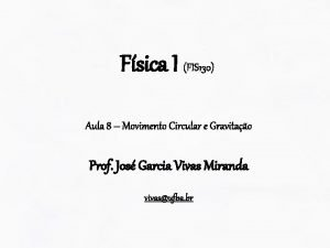 Fsica I FIS 130 Aula 8 Movimento Circular