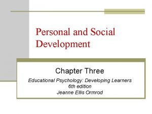 Personal and Social Development Chapter Three Educational Psychology