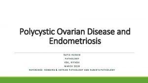 Polycystic Ovarian Disease and Endometriosis SUFIA HUSAIN PATHOLOGY