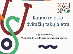 Kauno miesto dvirai tak pltra Inga Bendokien Miesto