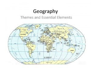Geography Themes and Essential Elements What is Geography