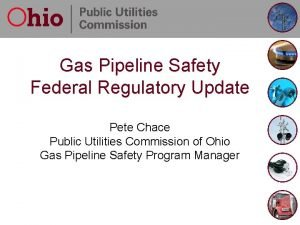 Gas Pipeline Safety Federal Regulatory Update Pete Chace
