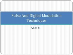 Pulse And Digital Modulation Techniques UNIT III Pulse