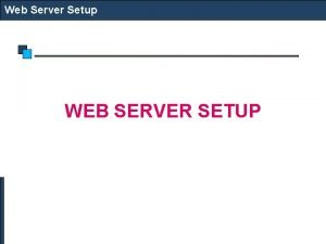 Web Server Setup WEB SERVER SETUP Web Server