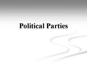 Political Parties Political Spectrum Political Spectrum Political Spectrum