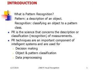 INTRODUCTION What is Pattern Recognition Pattern a description