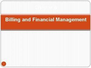 Chapter 8 Billing and Financial Management 1 Billing