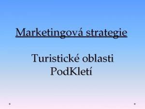 Marketingov strategie Turistick oblasti Pod Klet Vize turistick