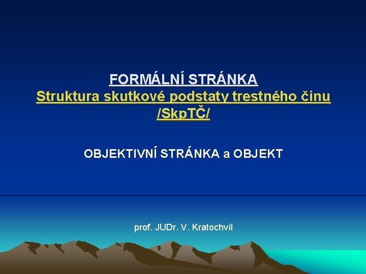 FORMLN STRNKA Struktura skutkov podstaty trestnho inu Skp