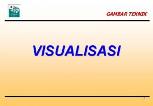 GAMBAR TEKNIK VISUALISASI 1 Definisi Visualisasi Visualisasi Penggambaran