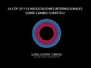 LA COP 20 Y LA NEGOCIACIONES INTERNACIONALES SOBRE