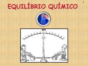 EQUILBRIO QUMICO 1 2 EQUILBRIO QUMICO O que