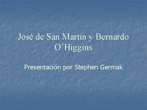 Jos de San Martn y Bernardo OHiggins Presentacin