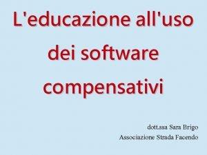 Leducazione alluso dei software compensativi dott ssa Sara