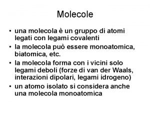 Molecole una molecola un gruppo di atomi legati