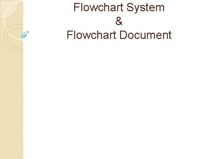 Flowchart System Flowchart Document Definisi Flowchart adalah baganbagan