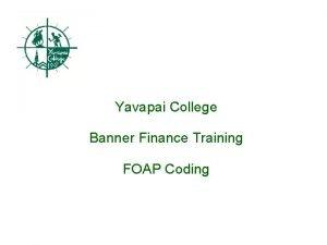 Yavapai College Banner Finance Training FOAP Coding Coding