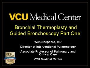 Bronchial Thermoplasty and Guided Bronchoscopy Part One Wes