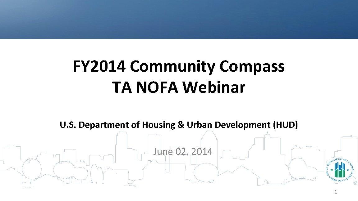 FY 2014 Community Compass TA NOFA Webinar U