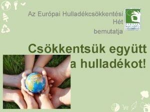 Az Eurpai Hulladkcskkentsi Ht bemutatja Cskkentsk egytt a