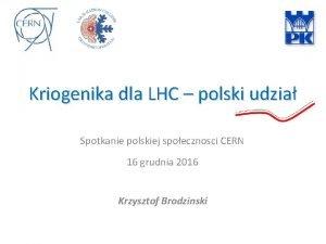 Kriogenika dla LHC polski udzia Spotkanie polskiej spoecznosci